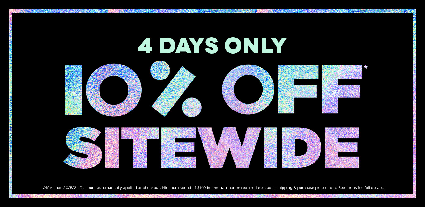 4 days only, 10% off sitewide when you spend $149 or more in one transaction.