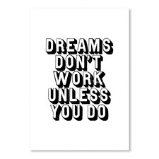 Dreams Dont Work Unless You Do Printed Wall Art