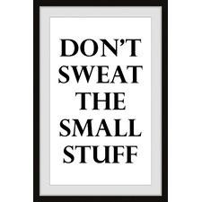 Don't Sweat The Small Stuff Framed Printed Wall Art