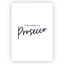 Be Ready in a Prosecco Unframed Paper Print