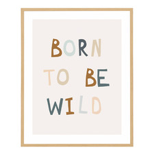 Born To Be Wild Framed Printed Wall Art